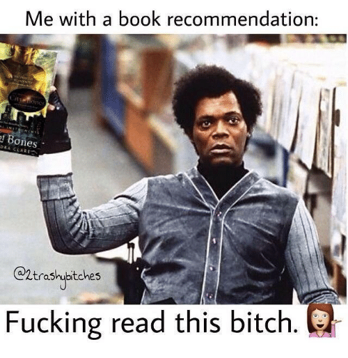 me-with-a-book-recommendation-ones-dra-ga2trashptches-fucking-read-4481329